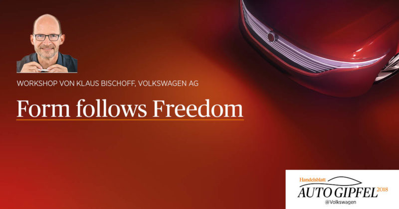 Workshop: Form follows Freedom (Klaus Bischoff, Volkswagen AG)
