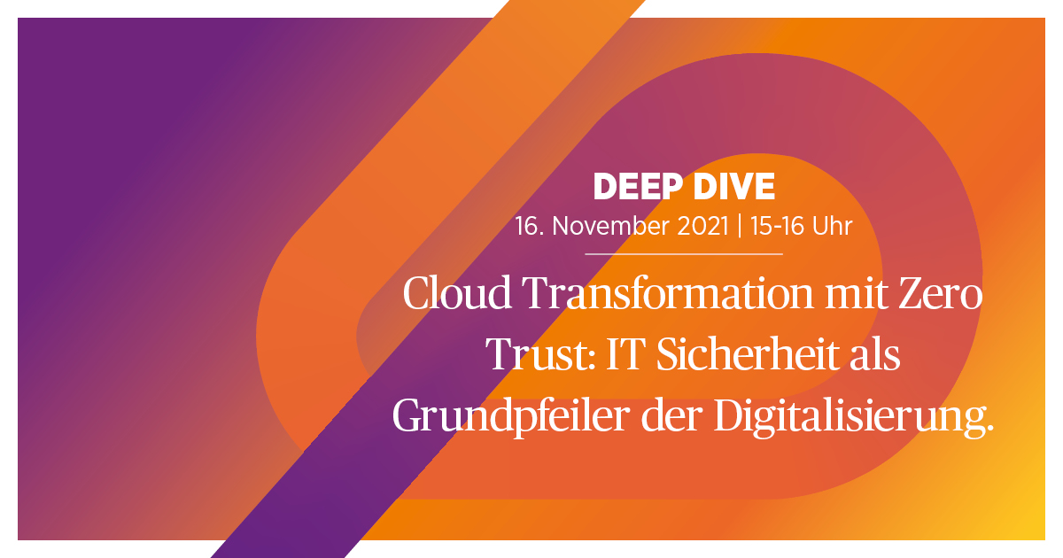 Cloud Transformation mit Zero Trust: IT Sicherheit als Grundpfeiler der Digitalisierung.