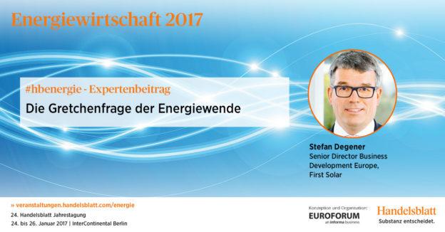Die Gretchenfrage der Energiewende | #hbenergie-Expertenbeitrag von Stefan Degener (First Solar)